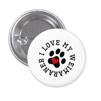 I Love My Weimaraner Pinback Buttons