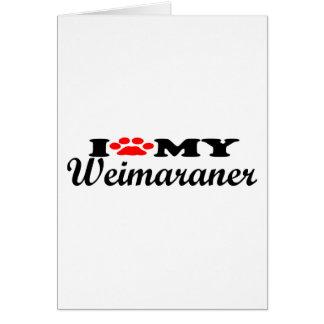 I Love My Weimaraner Greeting Card