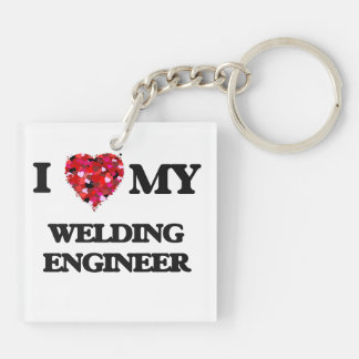 I love my Welding Engineer Double-Sided Square Acrylic Keychain