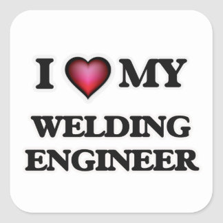 I love my Welding Engineer Square Sticker