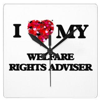 I love my Welfare Rights Adviser Square Wall Clocks
