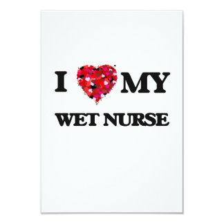 I love my Wet Nurse 3.5x5 Paper Invitation Card