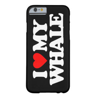 I LOVE MY WHALE BARELY THERE iPhone 6 CASE