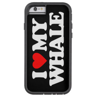 I LOVE MY WHALE TOUGH XTREME iPhone 6 CASE