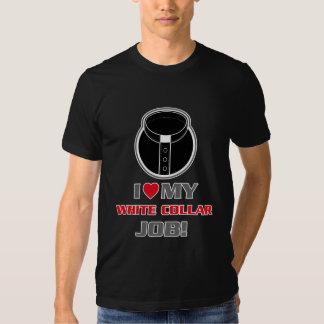 I Love My White Collar Job T-shirt