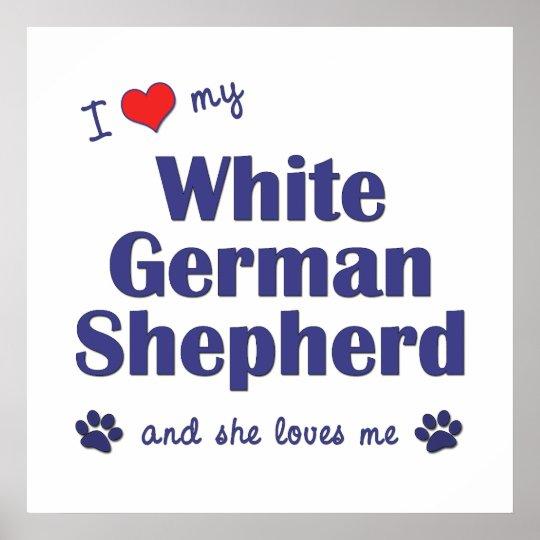 I Love My White German Shepherd (Female Dog) Poster