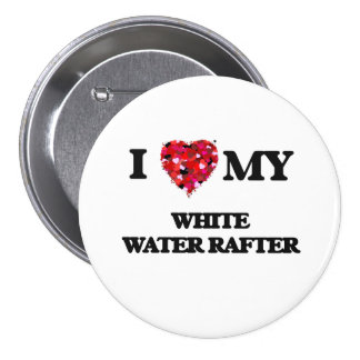I love my White Water Rafter 3 Inch Round Button