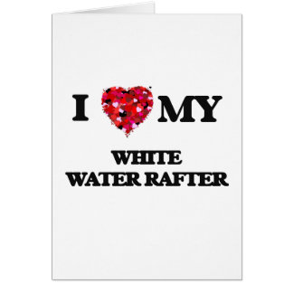 I love my White Water Rafter Greeting Card