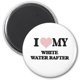I love my White Water Rafter (Heart Made from Word 2 Inch Round Magnet