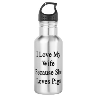 I Love My Wife Because She Loves Pigs 18oz Water Bottle