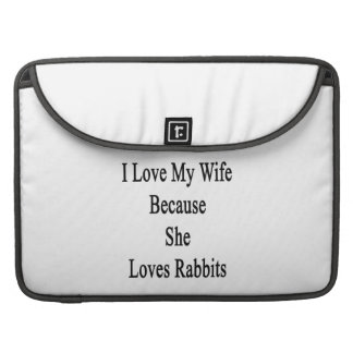 I Love My Wife Because She Loves Rabbits Sleeve For MacBook Pro