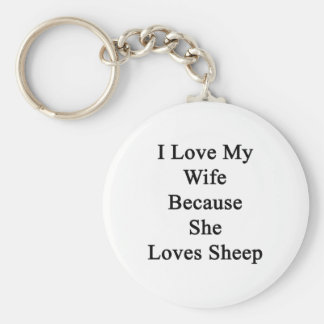 I Love My Wife Because She Loves Sheep Keychains