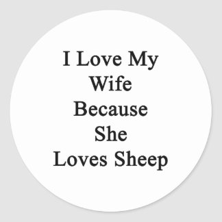 I Love My Wife Because She Loves Sheep Round Sticker
