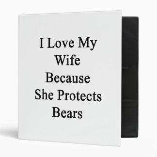 I Love My Wife Because She Protects Bears 3 Ring Binders