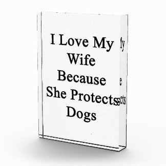I Love My Wife Because She Protects Dogs Award