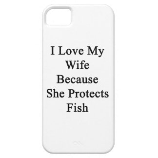 I Love My Wife Because She Protects Fish iPhone 5 Cover
