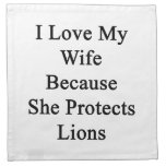I Love My Wife Because She Protects Lions Cloth Napkin