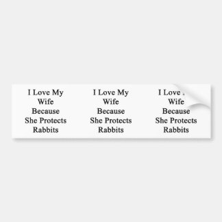 I Love My Wife Because She Protects Rabbits Car Bumper Sticker