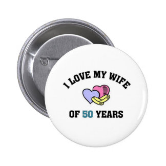 I love my wife of 50 years pinback button