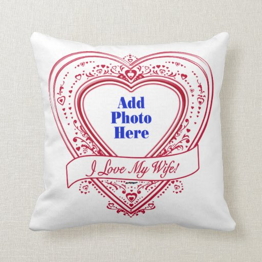 I Love My Wife! - Photo Red Hearts Pillows