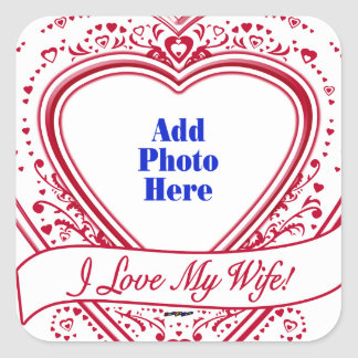 I Love My Wife! - Photo Red Hearts Square Sticker