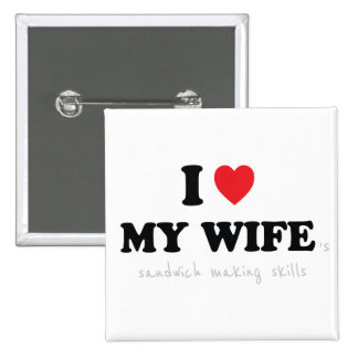 I Love My Wife 's Sandwich Making Skills Pinback Button