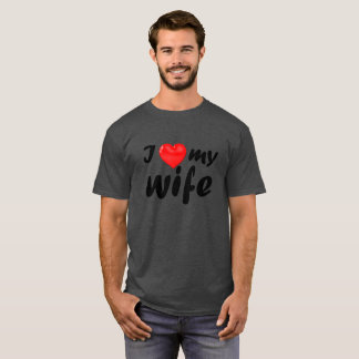 I Love My Wife T T-Shirt