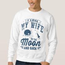 I Love My Wife To The Moon And Back Sweatshirt