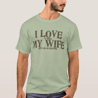 I love my wife when she lets me go hunting T-Shirt