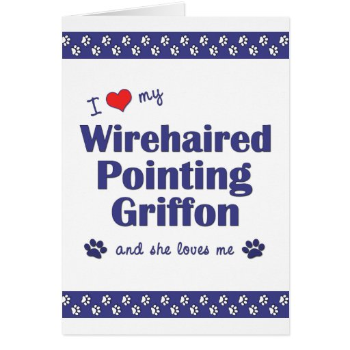 I Love My Wirehaired Pointing Griffon (Female Dog) Card