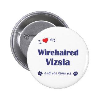 I Love My Wirehaired Vizsla (Female Dog) 2 Inch Round Button