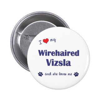 I Love My Wirehaired Vizsla (Female Dog) Buttons