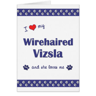 I Love My Wirehaired Vizsla (Female Dog) Card
