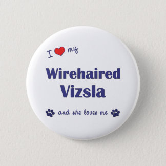 I Love My Wirehaired Vizsla (Female Dog) Pinback Button