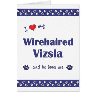 I Love My Wirehaired Vizsla Male Dog Card