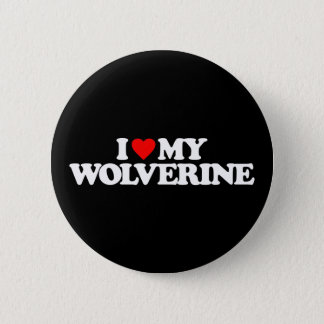 I LOVE MY WOLVERINE BUTTON