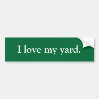 I love my yard. car bumper sticker