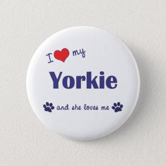 I Love My Yorkie (Female Dog) Button