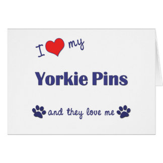 I Love My Yorkie Pins (Multiple Dogs) Card