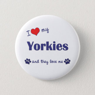 I Love My Yorkies (Multiple Dogs) Pinback Button