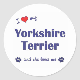 I Love My Yorkshire Terrier (Female Dog) Round Sticker