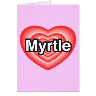 I love Myrtle. I love you Myrtle. Heart Card