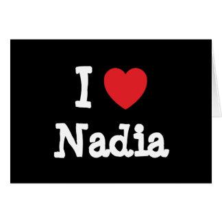 I love Nadia heart T-Shirt Greeting Cards