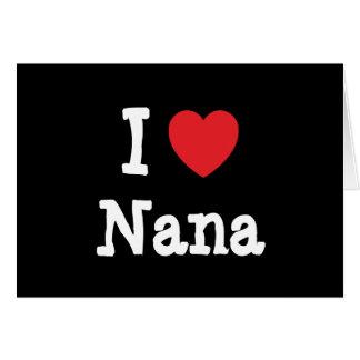 I love Nana heart T-Shirt Greeting Cards