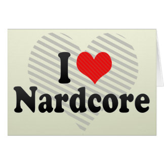 I Love Nardcore Greeting Card