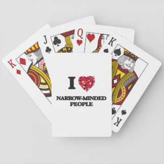 I Love Narrow-Minded People Playing Cards