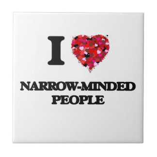 I Love Narrow-Minded People Small Square Tile
