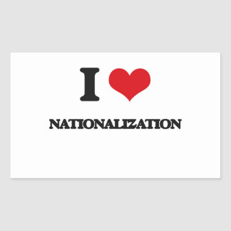I Love Nationalization Rectangle Sticker