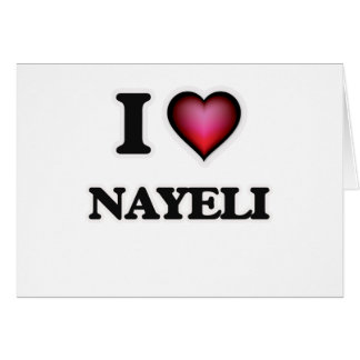 I Love Nayeli Card
