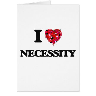 I Love Necessity Greeting Card